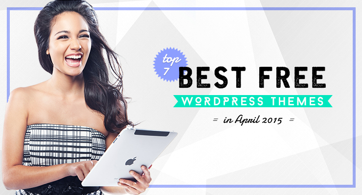 top 7 best wordpress themes in april 2015