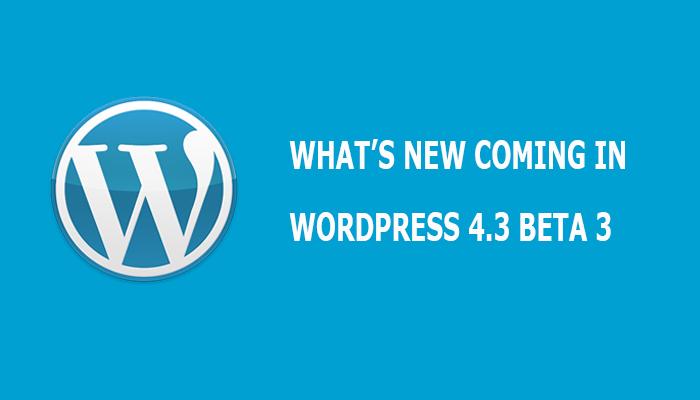 what's new coming in wordpress 4.3 Beta 3