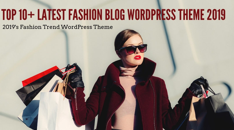 Top 10+ Latest Fashion Blog WordPress Theme In 2019